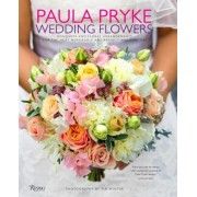 Paula Pryke: Wedding Flowers: Bouquets and Floral Arrangements for the Most Memorable and Perfect Wedding Day, Hardcover