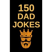 150 Dad Jokes: The Terribly Good Father's Day Gift Book for Dads, Paperback/Hayden Fox
