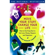 Move Your Stuff, Change Your Life: How to Use Feng Shui to Get Love, Money, Respect, and Happiness, Paperback/Karen Rauch Carter