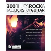 300 Blues, Rock and Jazz Licks for Guitar: Learn 300 Classic Guitar Licks In The Style Of The World's 60 Greatest Players, Paperback/Joseph Alexander