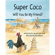 Super Coco: Will You Be My Friend?, Paperback/Julie Miles Lipoff
