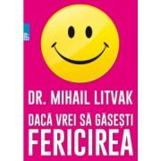 Daca vrei sa gasesti fericirea Manual de psihologie si psihoterapia comunicarii - Dr. Mihail Litvak