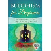 Buddhism for Beginners: A plain and simple Introduction to Zen Buddhism for busy People - discover why Buddhism is true (even without Beliefs), Paperback/Mindfulness Meditation Institute