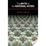 Myth of the Rational Voter - Why Democracies Choose Bad Policies (Caplan Bryan)(Paperback) (9780691138732)