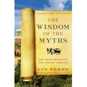 The Wisdom of the Myths: How Greek Mythology Can Change Your Life, Paperback