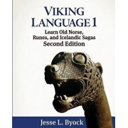Viking Language 1: Learn Old Norse, Runes, and Icelandic Sagas, Paperback/Jesse L. Byock