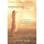 Expecting Adam - A True Story of Birth, Transformation and Unconditional Love (Beck Martha)(Paperback) (9780749921903)