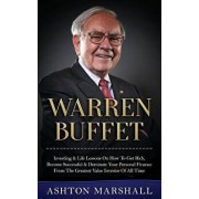 Warren Buffett: Investing & Life Lessons on How to Get Rich, Become Successful & Dominate Your Personal Finance from the Greatest Valu, Paperback/Ashton Marshall