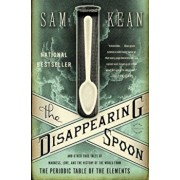 The Disappearing Spoon: And Other True Tales of Madness, Love, and the History of the World from the Periodic Table of the Elements, Paperback/Sam Kean