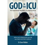 God in the ICU: Suddenly Things Happened That He Never Could Have Imagined, Paperback
