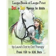 Large Book of Large Print Dot to Dot Therapy for Adults from 150 to 636 Dots: Relaxing Puzzles to Color and Calm, Paperback/Laura's Dot to Dot Therapy