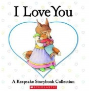 I Love You: A Keepsake Storybook Collection, Hardcover