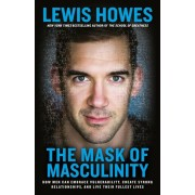 The Mask of Masculinity: How Men Can Embrace Vulnerability, Create Strong Relationships, and Live Their Fullest Lives, Paperback/Lewis Howes