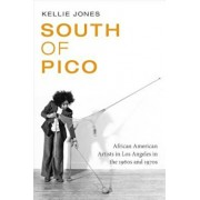 South of Pico: African American Artists in Los Angeles in the 1960s and 1970s, Paperback/Kellie Jones