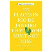 111 Places in Rio de Janeiro That You Must Not Miss, Paperback/Beate C Kirchner