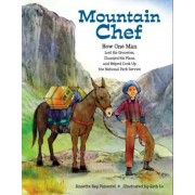 Mountain Chef: How One Man Lost His Groceries, Changed His Plans, and Helped Cook Up the National Park Service, Hardcover