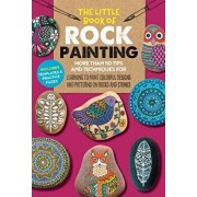 The Little Book of Rock Painting: More Than 50 Tips and Techniques for Learning to Paint Colorful Designs and Patterns on Rocks and Stones, Paperback/F. Sehnaz Bac