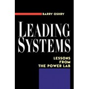 Leading Systems: Lessons from the Power Lab, Paperback/Barry Oshry