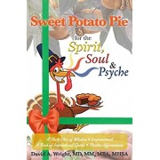 Sweet Potato Pie for the Spirit, Soul & Psyche: A Thick Slice of Wisdom and Empowerment A Book of Inspirational Quotes and Positive Affirmations, Paperback/David a. Wright MD MM Mba Mhsa