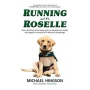 Running with Roselle: How a Blind Boy and a Puppy Grew Up, Became Best Friends, and Together Survived One of America's Darkest Days, Paperback/Michael Hingson