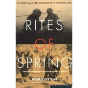 Rites of Spring: The Great War and the Birth of the Modern Age, Paperback