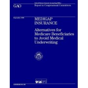 Hehs-96-180 Medigap Insurance: Alternatives for Medicare Beneficiaries to Avoid Medical Underwriting