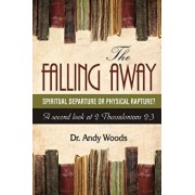 The Falling Away: Spiritual Departure of Physical Rapture': A Second Look at 2 Thessalonians 2:3, Paperback/Andy Woods