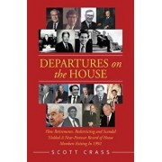 Departures on the House: How Retirements, Redistricting and Scandal Yielded a Near-Postwar Record of House Members Exiting in 1992, Paperback/Scott Crass