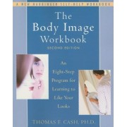 The Body Image Workbook: An Eight-Step Program for Learning to Like Your Looks, Paperback