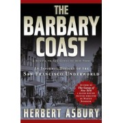 The Barbary Coast: An Informal History of the San Francisco Underworld, Paperback