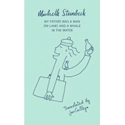 My Father Was a Man on Land and a Whale in the Water, Paperback/Michelle Steinbeck