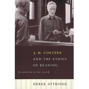 J.M.Coetzee and the Ethics of Reading by Derek Attridge