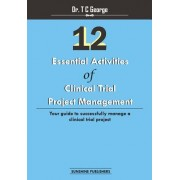 12 Essential Activities of Clinical Trial Project Management: Guide to Successfully Manage a Clinical Trial Project