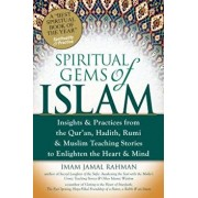 Spiritual Gems of Islam: Insights & Practices from the Qur'an, Hadith, Rumi & Muslim Teaching Stories to Enlighten the Heart & Mind, Paperback/Imam Jamal Rahman
