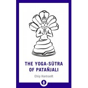 The Yoga-Sutra of Patanjali: A New Translation with Commentary, Paperback/Chip Hartranft