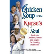 Chicken Soup for the Nurse's Soul: Stories to Celebrate, Honor and Inspire the Nursing Profession, Paperback/Jack Canfield