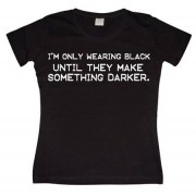 I´m Only Wearing Black... Girly T-shirt, Girly T-shirt