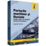 Porturile maritime si fluviale. Drept intern si dreptul Uniunii Europene - Marin Voicu