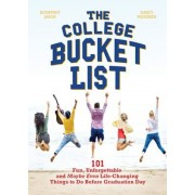 The College Bucket List: 101 Fun, Unforgettable and Maybe Even Life-Changing Things to Do Before Graduation Day, Paperback