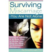 Surviving Miscarriage: --You Are Not Alone, Paperback/Stacy McLaughlin PH. D.