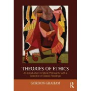Theories of Ethics - An Introduction to Moral Philosophy with a Selection of Classic Readings (Graham Gordon)(Paperback) (9780415999472)