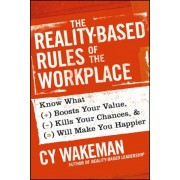 The Reality-Based Rules of the Workplace: Know What Boosts Your Value, Kills Your Chances, & Will Make You Happier, Hardcover