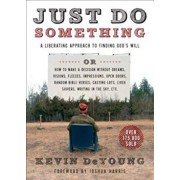 Just Do Something: A Liberating Approach to Finding God's Will, Paperback/Kevin L. DeYoung