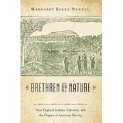 Brethren by Nature: New England Indians, Colonists, and the Origins of American Slavery, Paperback/Margaret Ellen Newell