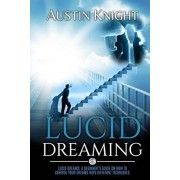Lucid Dreaming: Lucid dreams: A Beginner's Guide On How To Control Your Dreams With Different Techniques., Paperback/Austin Knight
