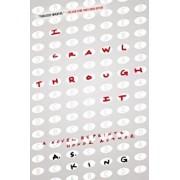 I Crawl Through It, Paperback/A. S. King