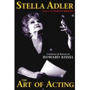 Stella Adler - The Art of Acting: Preface by Marlon Brando Compiled and Edited by Howard Kissel
