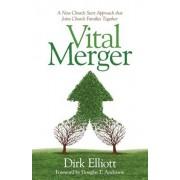 Vital Merger: A New Church Start Approach That Joins Church Families Together, Paperback/Dirk Elliott