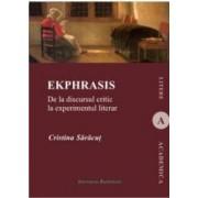 Ekphrasis. De La Discursul Critic La Experimentul Literar - Cristina Saracut