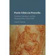 Poetic Ethics in Proverbs: Wisdom Literature and the Shaping of the Moral Self